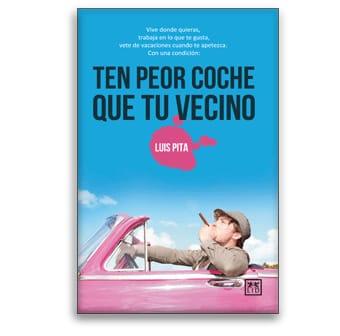 Portada del libro 'Ten peor coche que tu vecino', de Luis Pita.