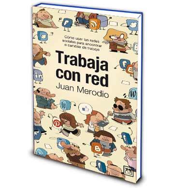 Libro de Juan Merodio, Trabaja con red, en el que se explica cómo usar las redes sociales para encontrar o cambiar de trabajo.