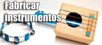 Cómo fabricar 5 instrumentos musicales para niños