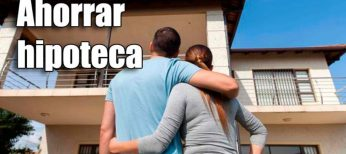 Cómo ahorrar al solicitar una hipoteca