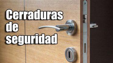 Cerraduras de seguridad para reforzar tu casa