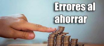 Los 7 errores que no te dejan ahorrar