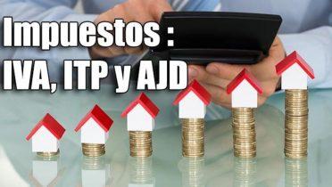 Explicación de los impuestos de las viviendas: IVA, ITP y AJD